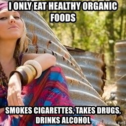 Young Hippy - i only eat healthy organic foods smokes cigarettes, takes drugs, drinks alcohol