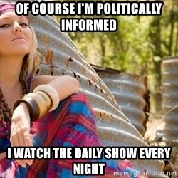 Young Hippy - of course i'm politically informed i watch the daily show every night