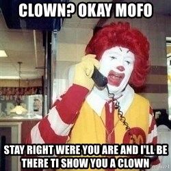 payaso_1 - clown? okay mofo   stay right were you are and i'll be there ti show you a clown