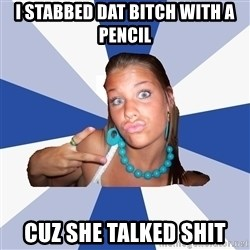 Annoying Facebook Girl - I stabbed dat bitch with a pencil cuz she talked shit