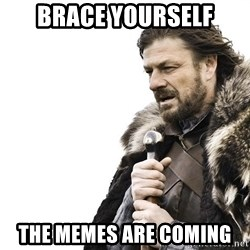 Winter is Coming - brace yourself the memes are coming