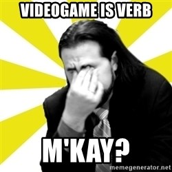 IanBogost - videogame is verb m'kay?