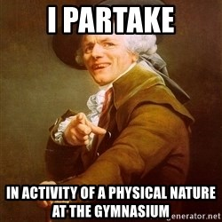 Joseph Ducreux - I partake in activity of a physical nature at the gymnasium