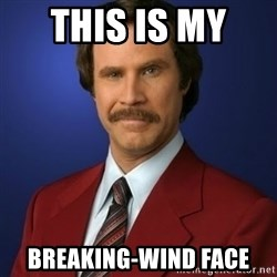 Anchorman Birthday - This is my  breaking-wind face