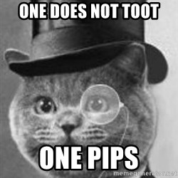 Monocle Cat - One does not toot one pips