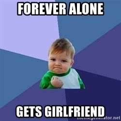 Success Kid - Forever Alone  Gets Girlfriend