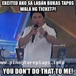 Willie You Don't Do That to Me! - excited ako sa laban bukas tapos wala ng ticket?! you don't do that to me!