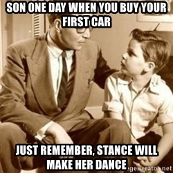 father son  - son one day when you buy your first car just remember, Stance will make her dance