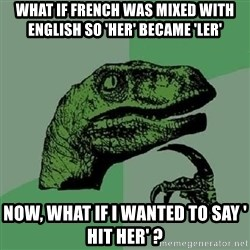 Philosoraptor - what if french was mixed with english so 'her' became 'ler' now, what if i wanted to say ' hit her' ?