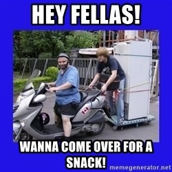 Motorfezzie - hey fellas! wanna come over for a snack!