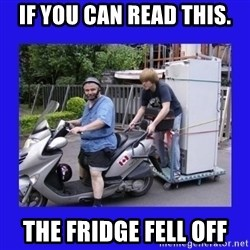 Motorfezzie - if you can read this. the fridge fell off