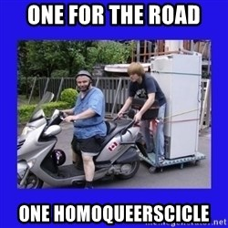 Motorfezzie - one for the road one homoqueerscicle