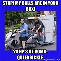Motorfezzie - STOP! My balls are in your box! 24 hp's of homo-queersickle.