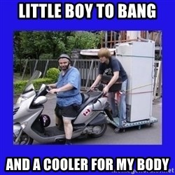 Motorfezzie - Little boy to bang and a cooler for my body