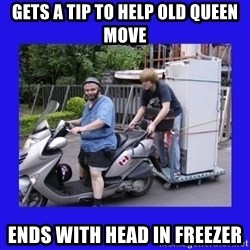 Motorfezzie - Gets a tip to help old queen move Ends with Head in Freezer