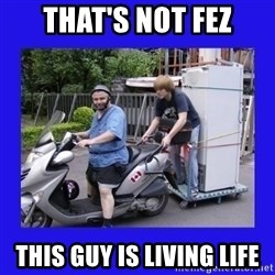Motorfezzie - That's not fez this guy is living life
