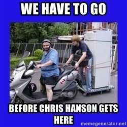 Motorfezzie - We have to go before chris hanson gets here