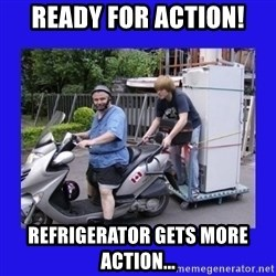 Motorfezzie - ready for action! rEFRIGERATOR GETS MORE ACTION...