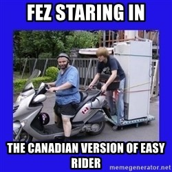 Motorfezzie - Fez staring in the canadian version of easy rider