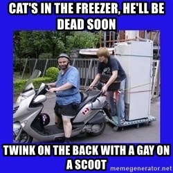 Motorfezzie - Cat's in the freezer, he'll be dead soon Twink on the back with a gay on a scoot