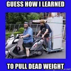 Motorfezzie - Guess how I learned To pull Dead weight