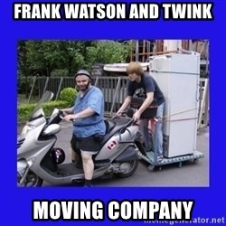 Motorfezzie - Frank watson and twink Moving company