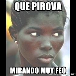 bitches be like  - que pirova mirando muy feo