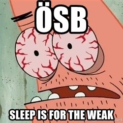 Stoned Patrick - ÖSB SLEEP IS FOR THE WEAK
