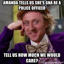 Willy Wonka - Amanda tells us she's gna be a police officer tell us how much we would care?