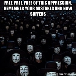 V For Vendetta Revolution Anonymous - Free, free, free of this oppression. remember your mistakes and now suffers