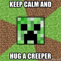 Minecraft Creeper - Keep calm and hug a creeper
