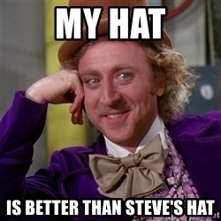 Willy Wonka - my hat is better than steve's hat