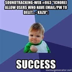"""Success Kid - soundtracking-web #863 """"[CHORE] Allow users who have email/pw to delet... - kazu"""":  success"""