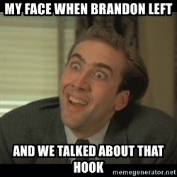 Nick Cage - MY FACE WHEN BRANDON LEFT  AND WE TALKED ABOUT THAT HOOK