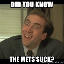 Nick Cage - DID YOU KNOW THE METS SUCK?