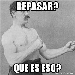 overly manly man - Repasar? Que es eso?