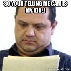 dubious history teacher - SO YOUR TELLING ME CAM IS MY KID..!