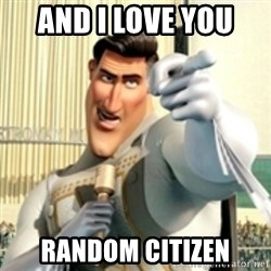 And I love you random citizen  - and i love you  random citizen