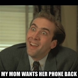 Nick Cage -  My mom wants her phone back