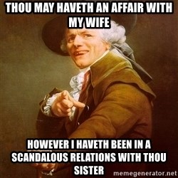 Joseph Ducreux - thou may haveth an affair with my wife however i haveth been in a SCANDALOUS relations with thou sister