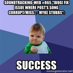 """Success Kid - soundtracking-web #865 """"[BUG] Fix Issue Where Post's Song Corrupt/Miss... - Myke Stubbs"""":  success"""