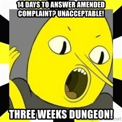 earl of lemongrab - 14 days to answer amended complaint? Unacceptable! three weeks dungeon!