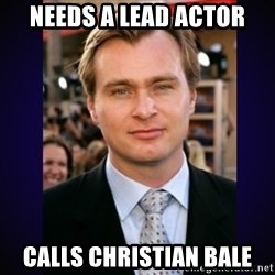 Director Christopher Nolan  - NEEDS A LEAD ACTOR Calls christian bale
