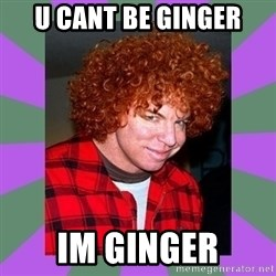 Carrot Top - u cant be ginger im ginger