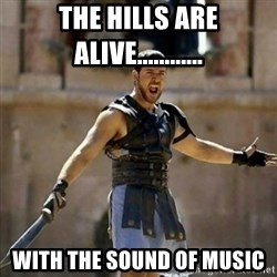 GLADIATOR - THE HILLS ARE ALIVE............ WITH THE SOUND OF MUSIC