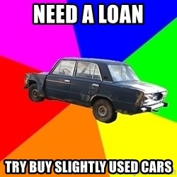 AdviceCar - NEED A LOAN TRY BUY SLIGHTLY USED CARS