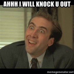 Nick Cage - AHHH I WILL KNOCK U OUT