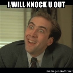 Nick Cage - I WILL KNOCK U OUT