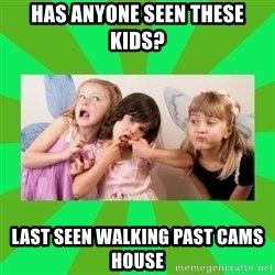 CARO EMERALD, WALDECK AND MISS 600 - HAS ANYONE SEEN THESE KIDS? LAST SEEN WALKING PAST CAMS HOUSE