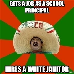 Successful Mexican - gets a job as a school principal hires a white janitor